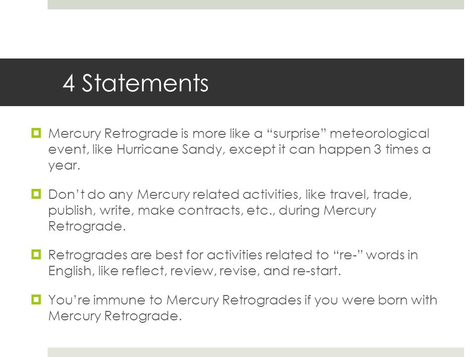 Mercury Retrograde is more like a surprise meteorological event, like Hurricane Sandy, except it can happen 3 times a year.