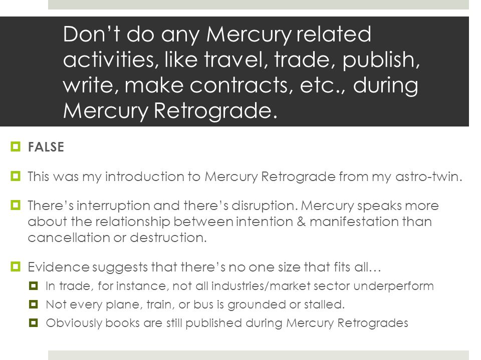So do you just ignore Mercury Retrograde and trade, publish, write, make contracts, etc.