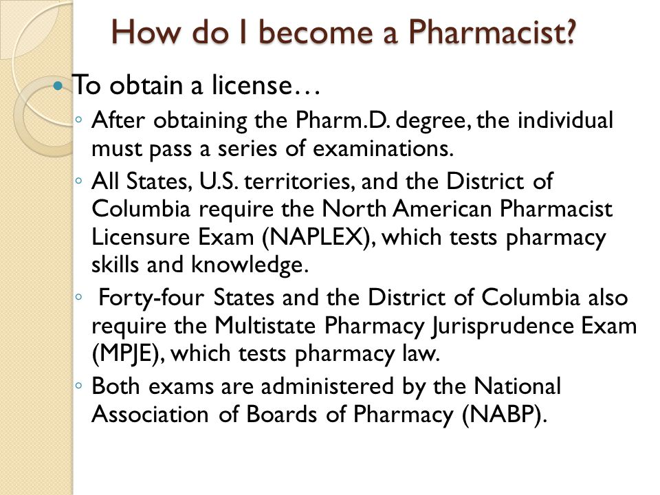 How do I become a Pharmacist. To obtain a license… After obtaining the Pharm.D.