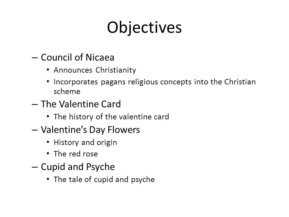 Objectives – Council of Nicaea Announces Christianity Incorporates pagans religious concepts into the Christian scheme – The Valentine Card The histor