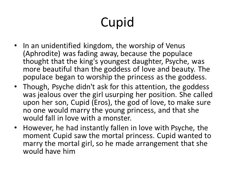 Cupid In an unidentified kingdom, the worship of Venus (Aphrodite) was fading away, because the populace thought that the king's youngest daughter, Ps