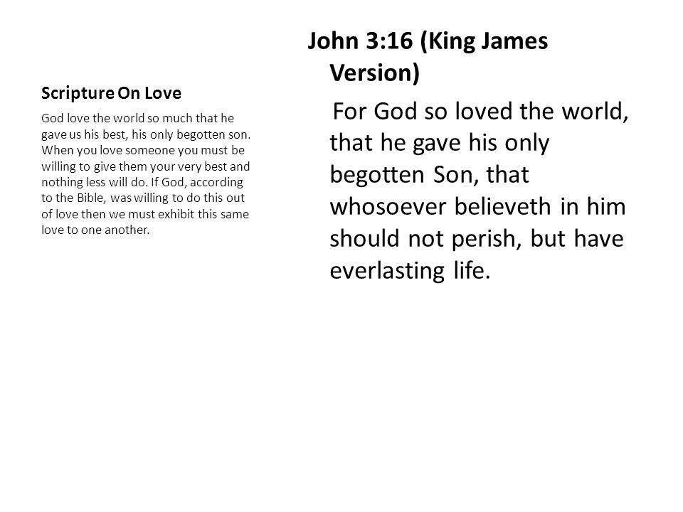 Scripture On Love John 3:16 (King James Version) For God so loved the world, that he gave his only begotten Son, that whosoever believeth in him shoul