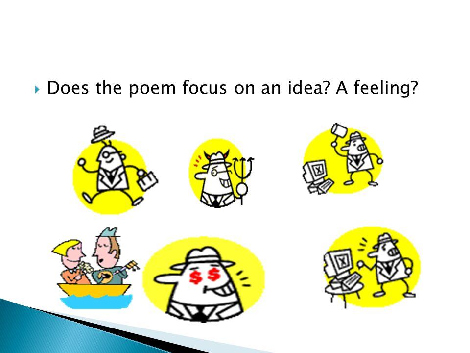 Does the poem focus on an idea? A feeling?