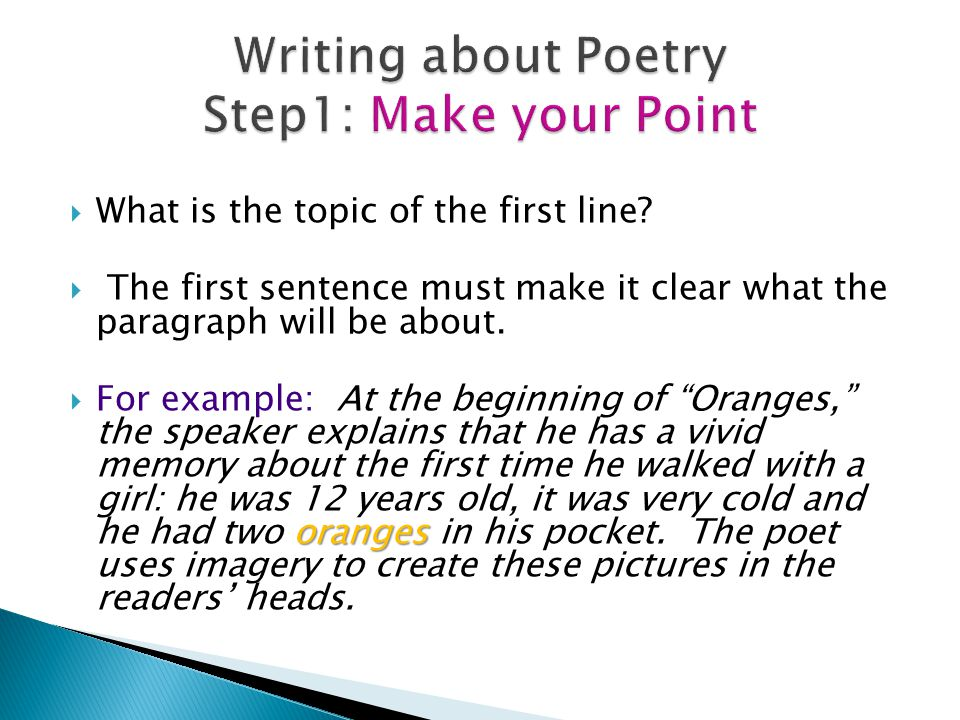 What is the topic of the first line? The first sentence must make it clear what the paragraph will be about. oranges For example: At the beginning of