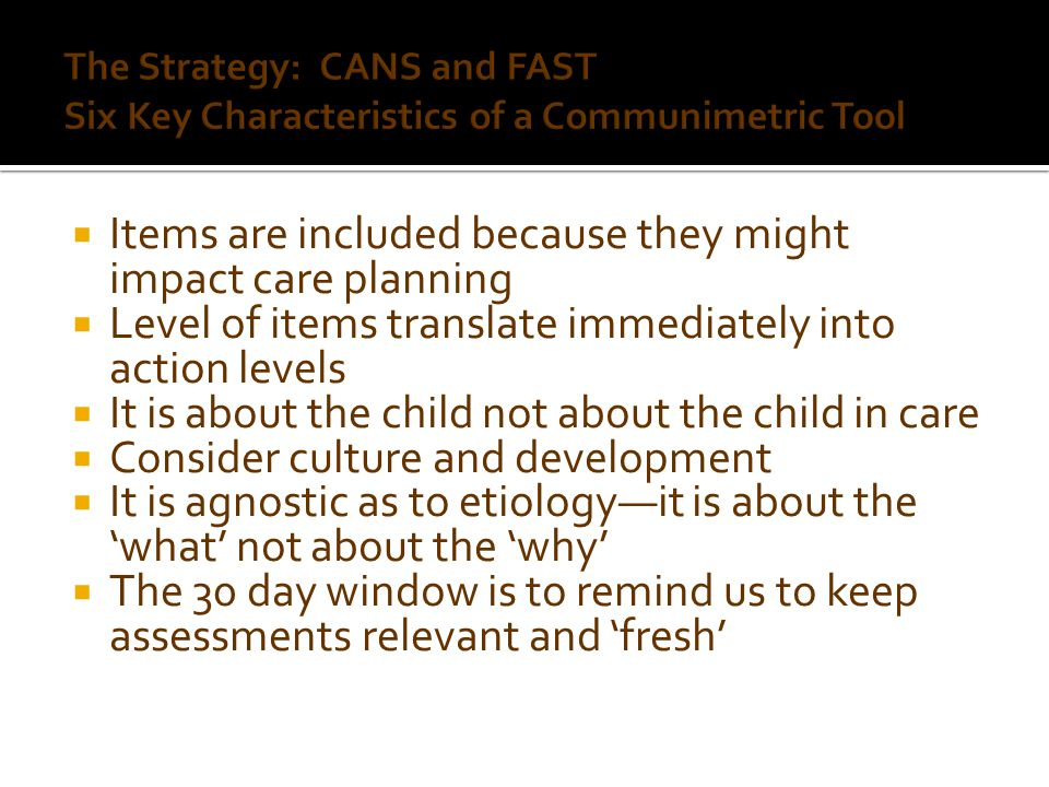 Items are included because they might impact care planning Level of items translate immediately into action levels It is about the child not about the