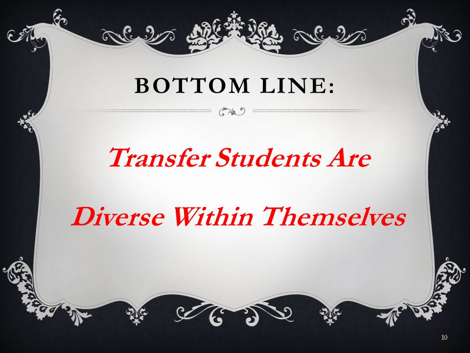BOTTOM LINE: Transfer Students Are Diverse Within Themselves 10