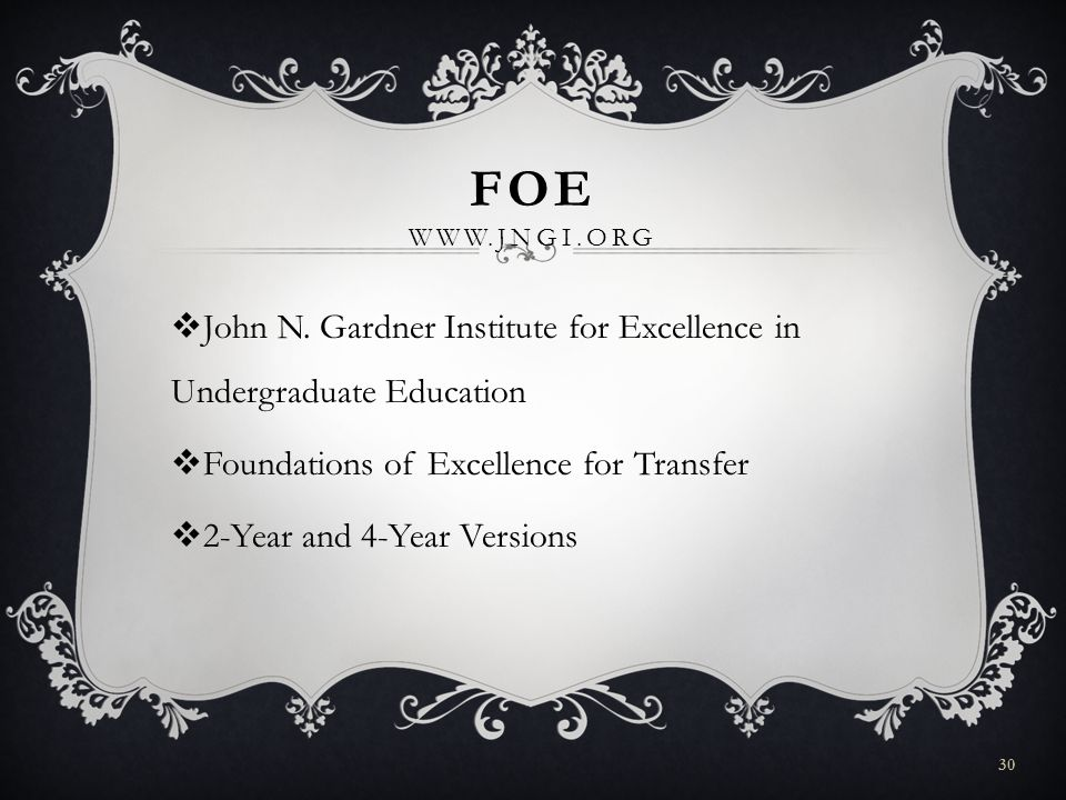 FOE WWW.JNGI.ORG John N. Gardner Institute for Excellence in Undergraduate Education Foundations of Excellence for Transfer 2-Year and 4-Year Versions