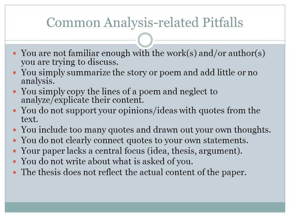 Common Analysis-related Pitfalls You are not familiar enough with the work(s) and/or author(s) you are trying to discuss. You simply summarize the sto