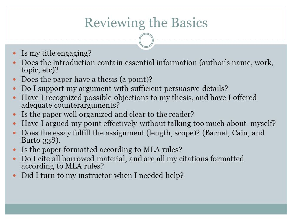 Reviewing the Basics Is my title engaging? Does the introduction contain essential information (authors name, work, topic, etc)? Does the paper have a