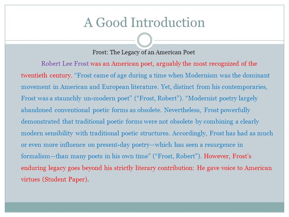 A Good Introduction Frost: The Legacy of an American Poet Robert Lee Frost was an American poet, arguably the most recognized of the twentieth century