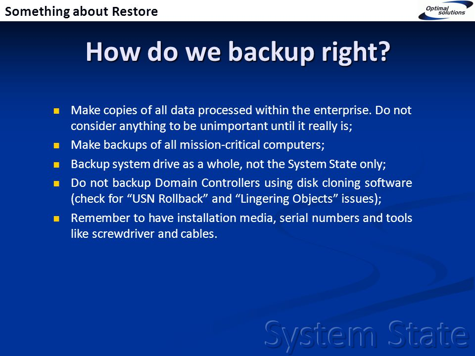 How do we backup right.Make copies of all data processed within the enterprise.