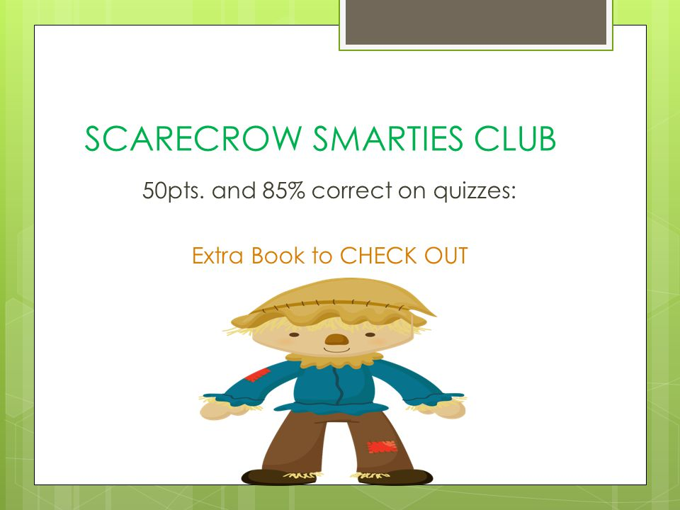 SCARECROW SMARTIES CLUB 50pts. and 85% correct on quizzes: Extra Book to CHECK OUT