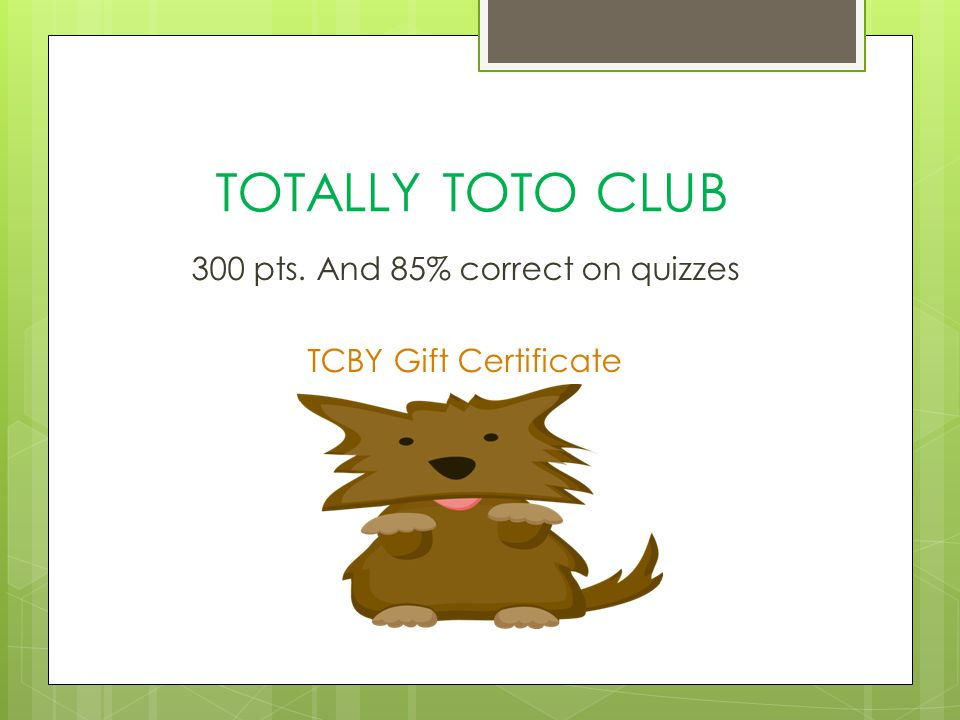 TOTALLY TOTO CLUB 300 pts. And 85% correct on quizzes TCBY Gift Certificate