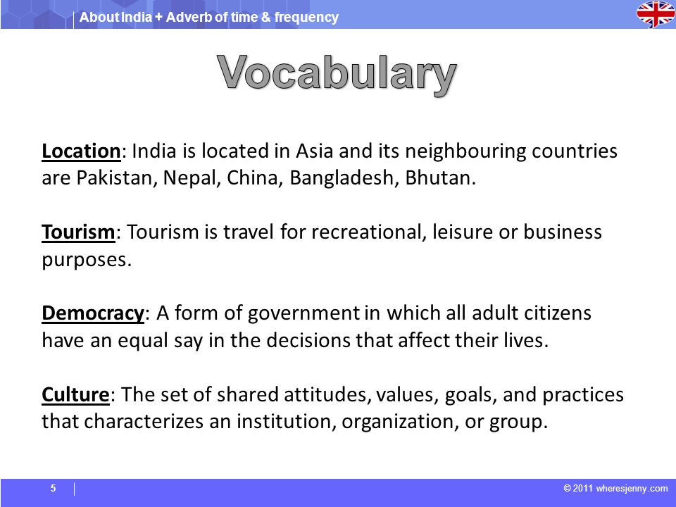 About India + Adverb of time & frequency © 2011 wheresjenny.com Location: India is located in Asia and its neighbouring countries are Pakistan, Nepal, China, Bangladesh, Bhutan.