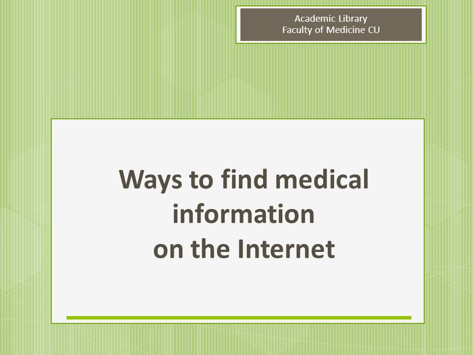 Academic Library Faculty of Medicine CU Ways to find medical information on the Internet