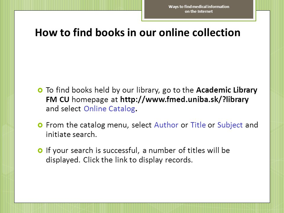 Ways to find medical information on the Internet How to find books in our online collection To find books held by our library, go to the Academic Libr
