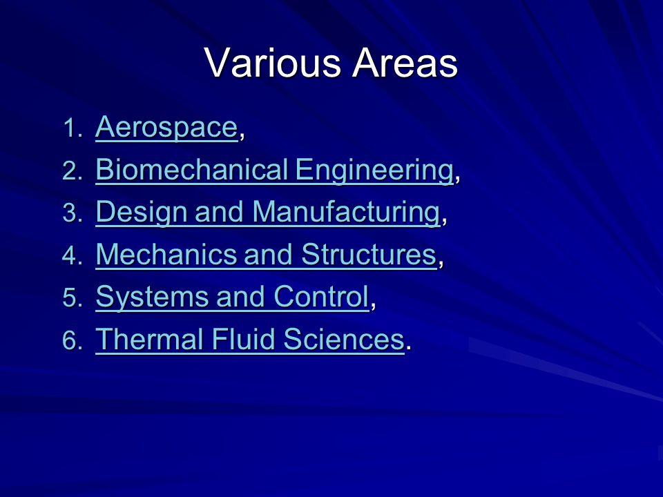 Various Areas 1. Aerospace, Aerospace 2. Biomechanical Engineering, Biomechanical Engineering Biomechanical Engineering 3. Design and Manufacturing, D