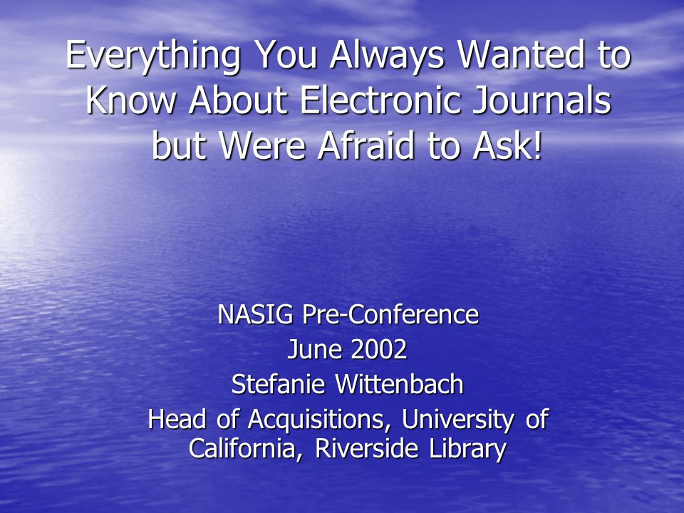 Everything You Always Wanted to Know About Electronic Journals but Were Afraid to Ask.