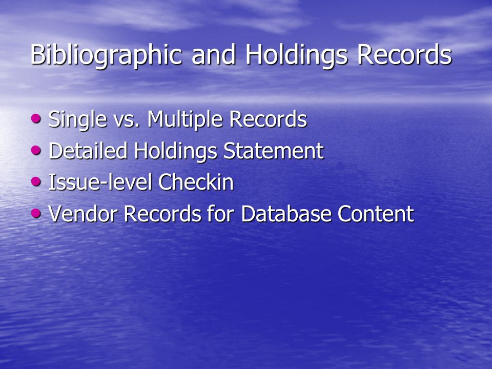 Bibliographic and Holdings Records Single vs. Multiple Records Single vs. Multiple Records Detailed Holdings Statement Detailed Holdings Statement Iss