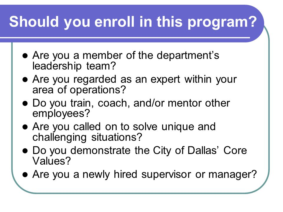 Should you enroll in this program. Are you a member of the departments leadership team.