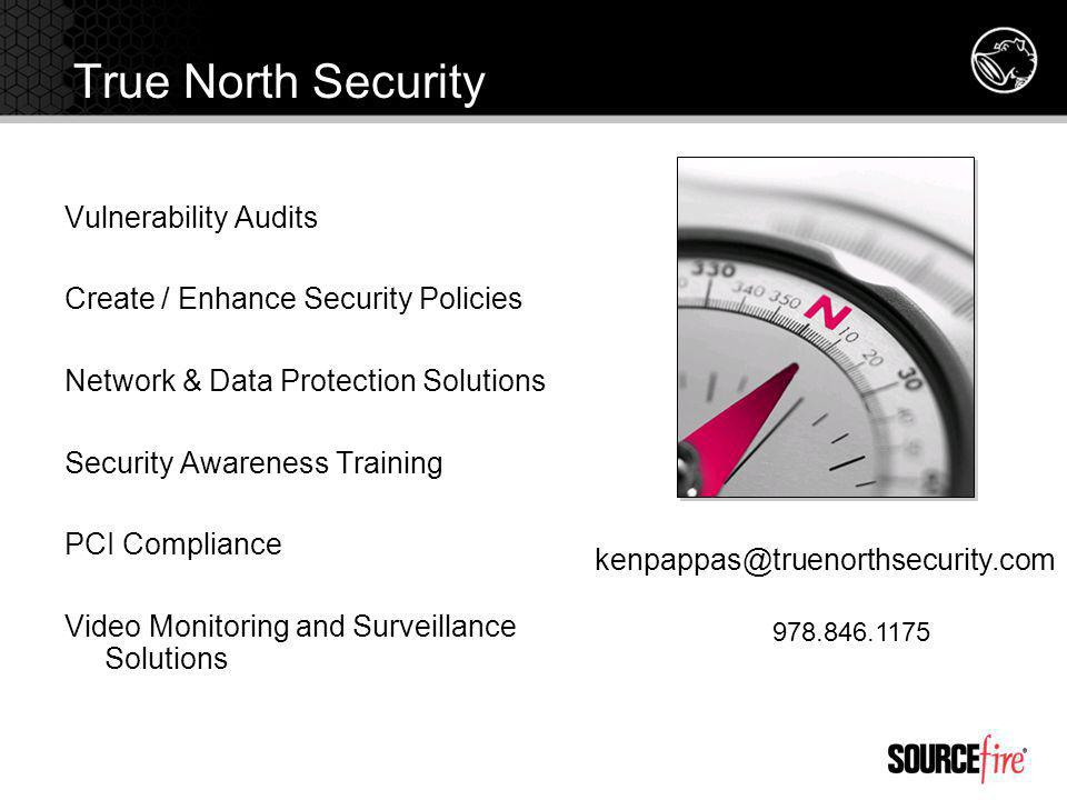 True North Security Vulnerability Audits Create / Enhance Security Policies Network & Data Protection Solutions Security Awareness Training PCI Compliance Video Monitoring and Surveillance Solutions kenpappas@truenorthsecurity.com 978.846.1175