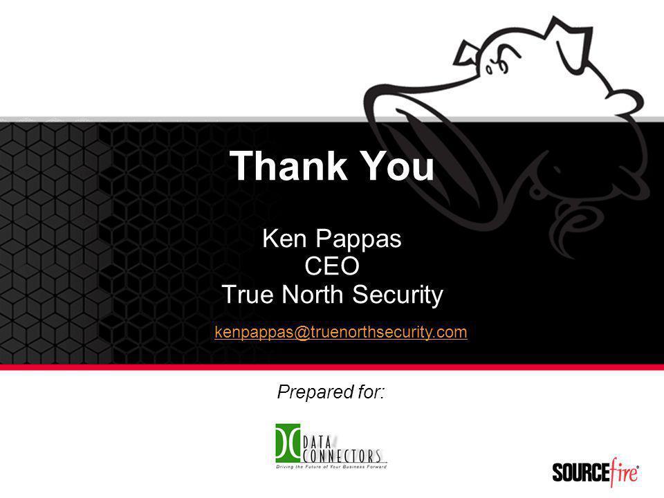 Thank You Ken Pappas CEO True North Security Prepared for: kenpappas@truenorthsecurity.com