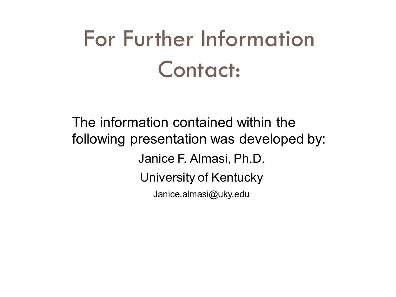 For Further Information Contact: The information contained within the following presentation was developed by: Janice F.