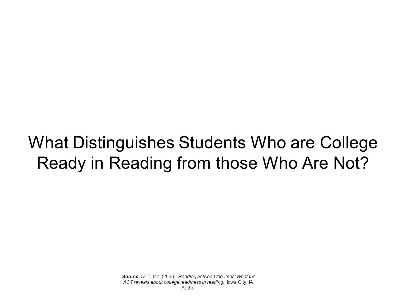 What Distinguishes Students Who are College Ready in Reading from those Who Are Not.
