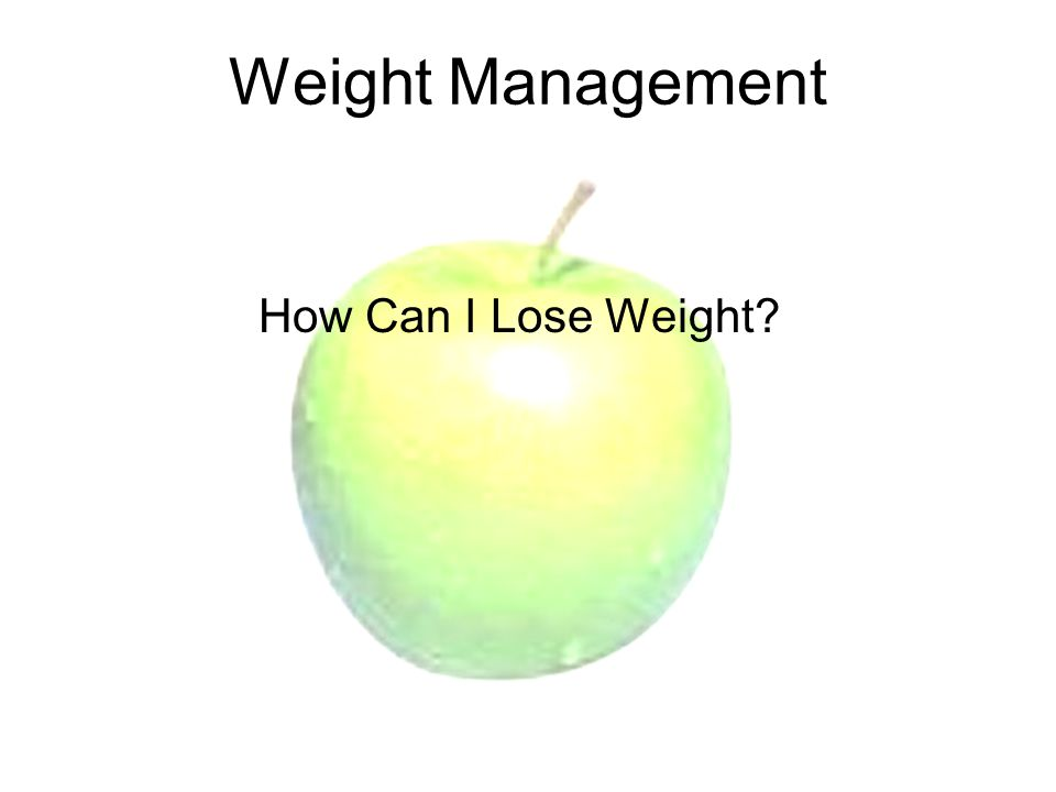 Weight Management How Can I Lose Weight?