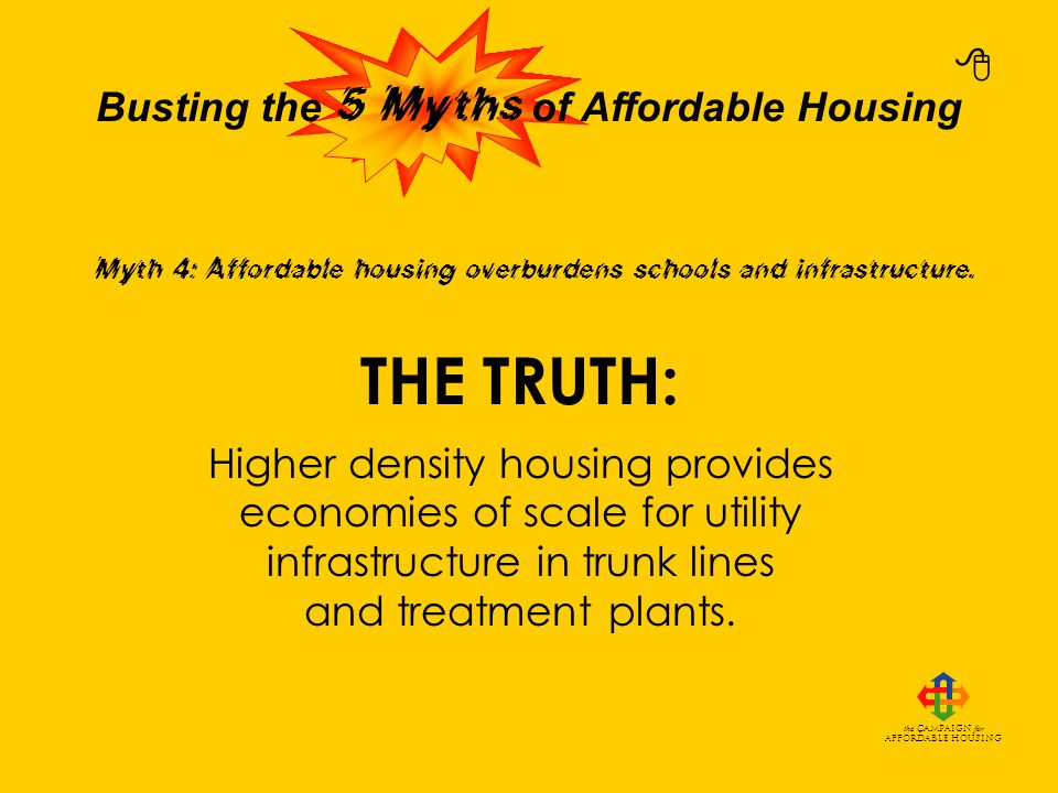 Busting the of Affordable Housing the Campaign for Affordable Housing Myth 4: Affordable housing overburdens schools and infrastructure.