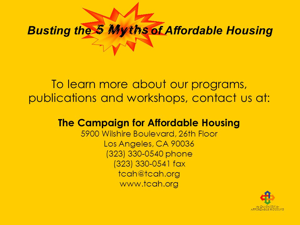 Busting the of Affordable Housing the Campaign for Affordable Housing THE TRUTH:
