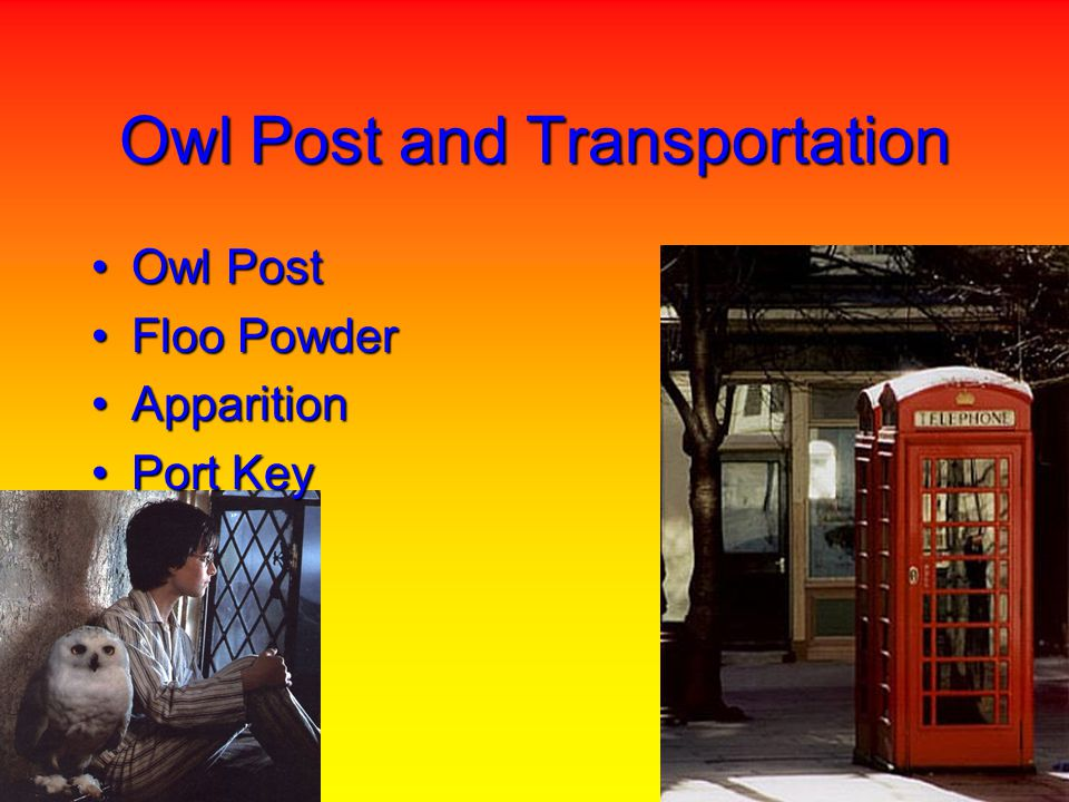 Owl Post and Transportation Owl PostOwl Post Floo PowderFloo Powder ApparitionApparition Port KeyPort Key