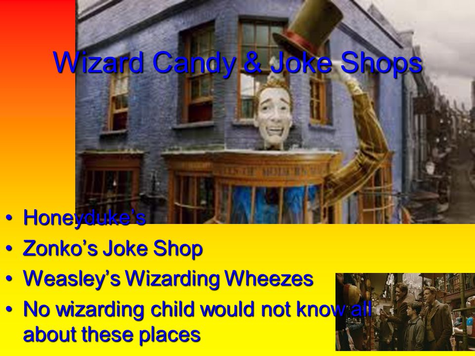 Wizard Candy & Joke Shops HoneydukesHoneydukes Zonkos Joke ShopZonkos Joke Shop Weasleys Wizarding WheezesWeasleys Wizarding Wheezes No wizarding child would not know all about these placesNo wizarding child would not know all about these places