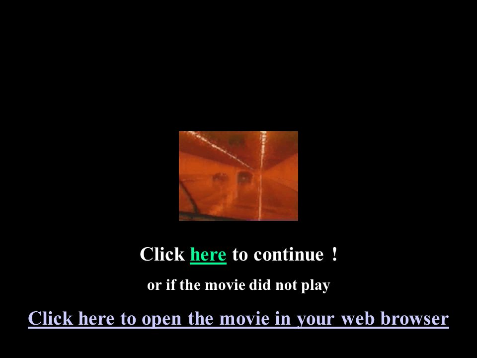 Click here to continue ! or if the movie did not play Click here to open the movie in your web browser