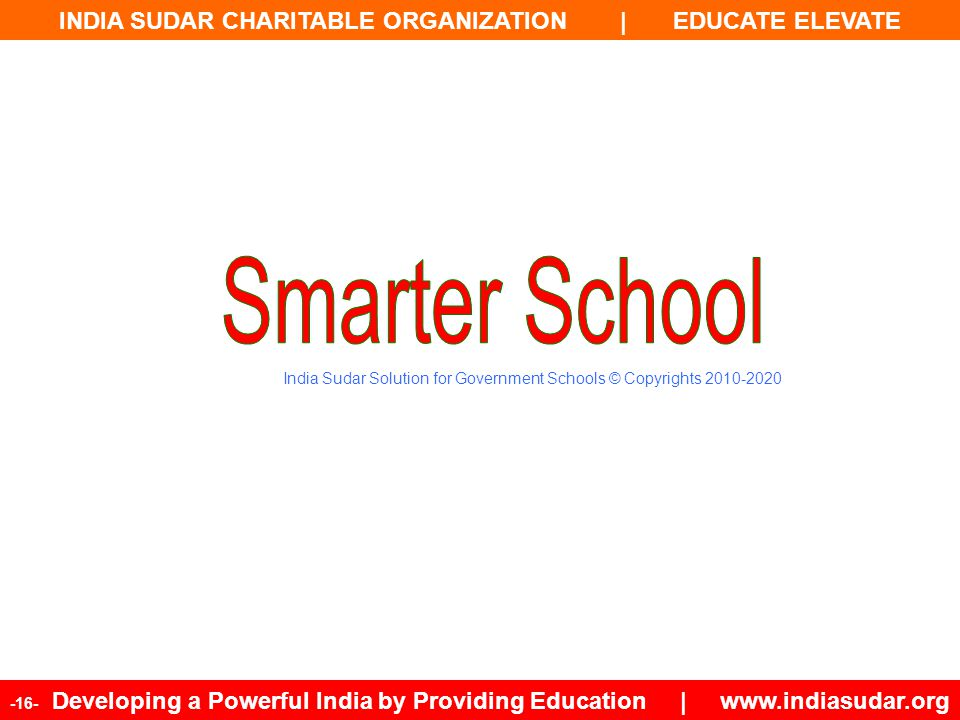 INDIA SUDAR CHARITABLE ORGANIZATION | EDUCATE ELEVATE -16- Developing a Powerful India by Providing Education | www.indiasudar.org India Sudar Solutio
