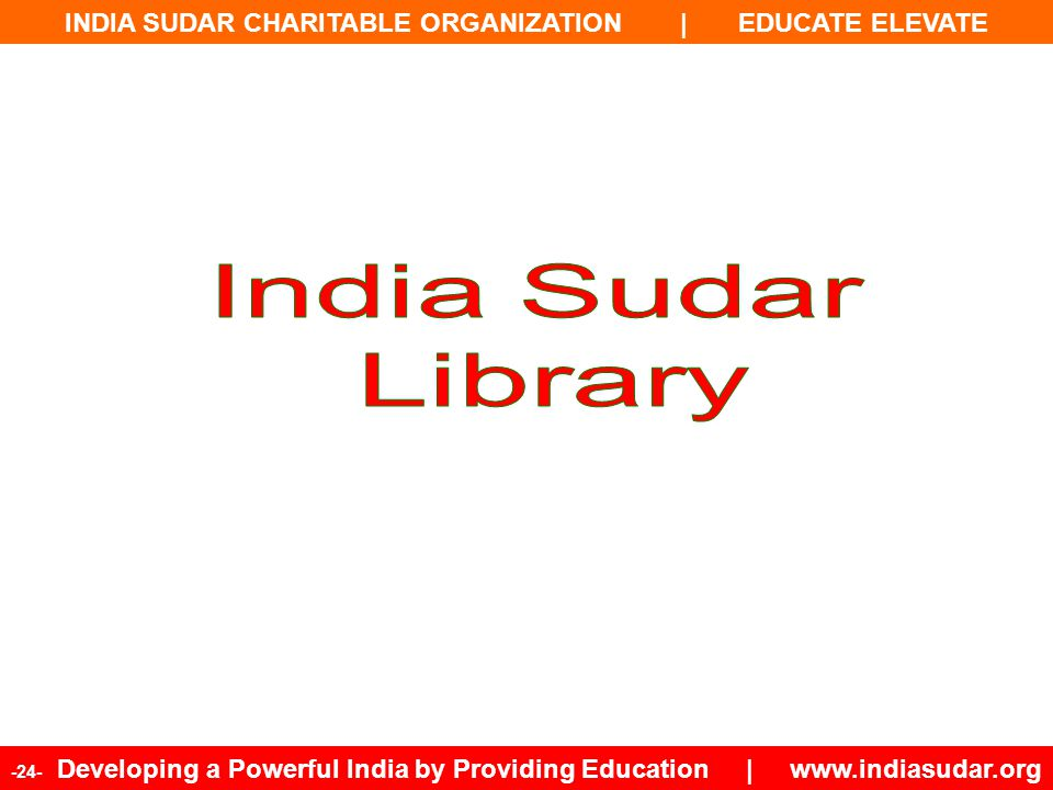 INDIA SUDAR CHARITABLE ORGANIZATION | EDUCATE ELEVATE -24- Developing a Powerful India by Providing Education | www.indiasudar.org