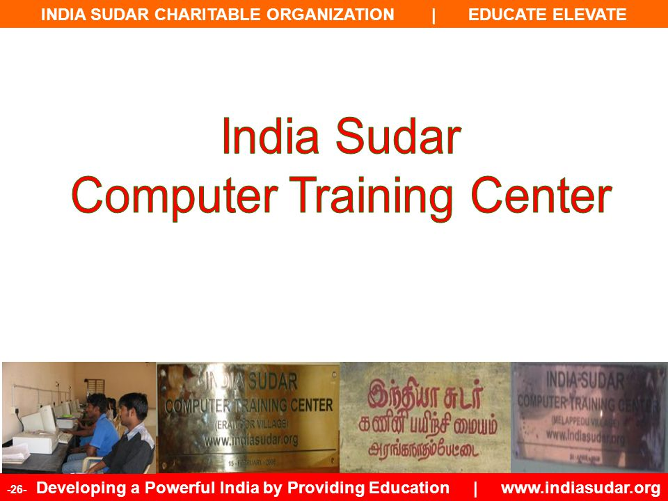 INDIA SUDAR CHARITABLE ORGANIZATION | EDUCATE ELEVATE -26- Developing a Powerful India by Providing Education | www.indiasudar.org