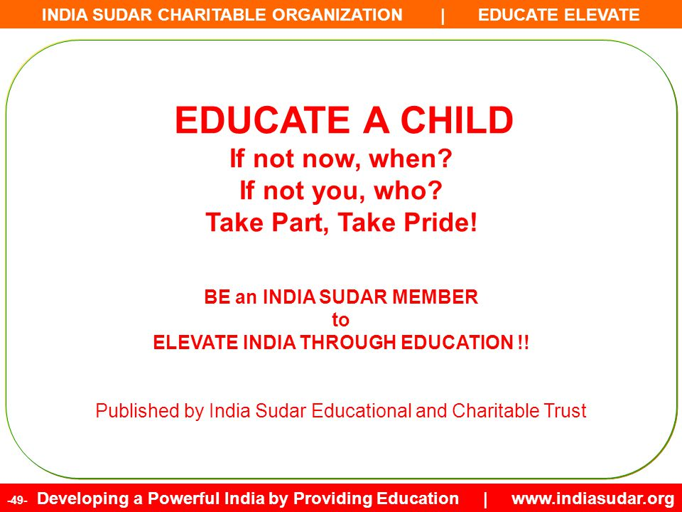 INDIA SUDAR CHARITABLE ORGANIZATION | EDUCATE ELEVATE -49- Developing a Powerful India by Providing Education | www.indiasudar.org EDUCATE A CHILD If