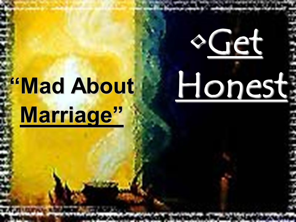 Get HonestGet Honest Mad About Marriage