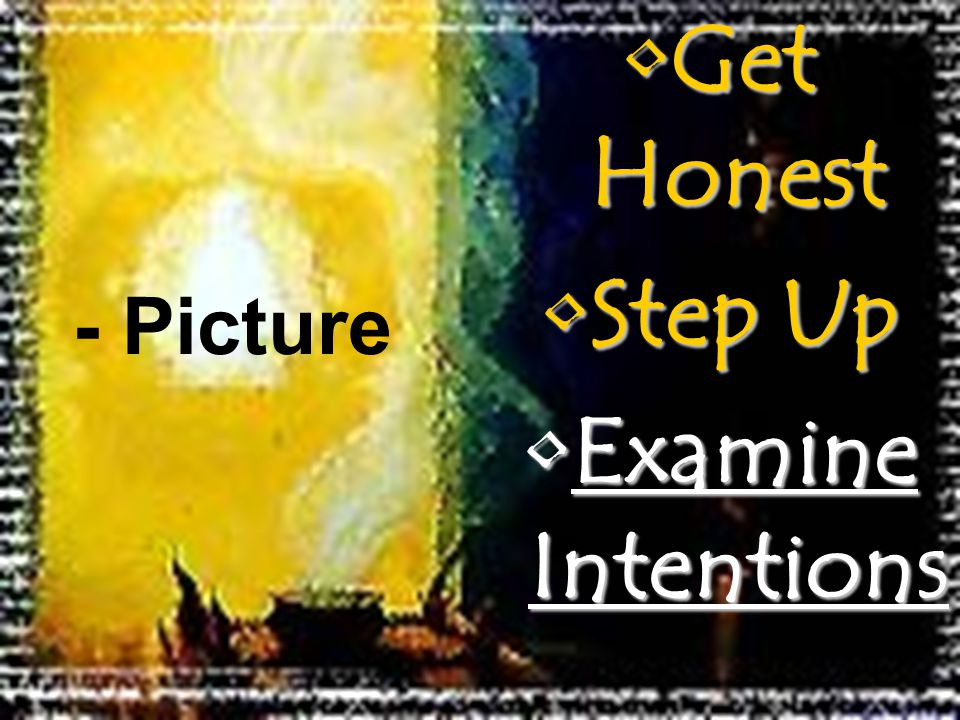 Get HonestGet Honest Step UpStep Up Examine IntentionsExamine Intentions - Picture