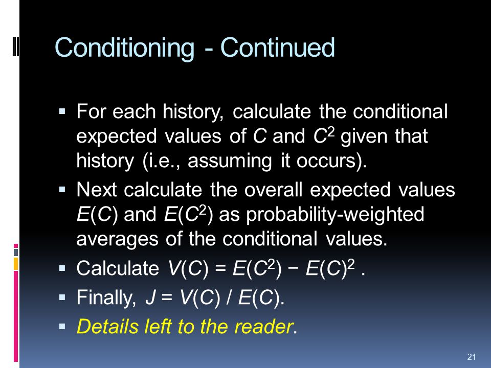 Conditioning - Continued For each history, calculate the conditional expected values of C and C 2 given that history (i.e., assuming it occurs).