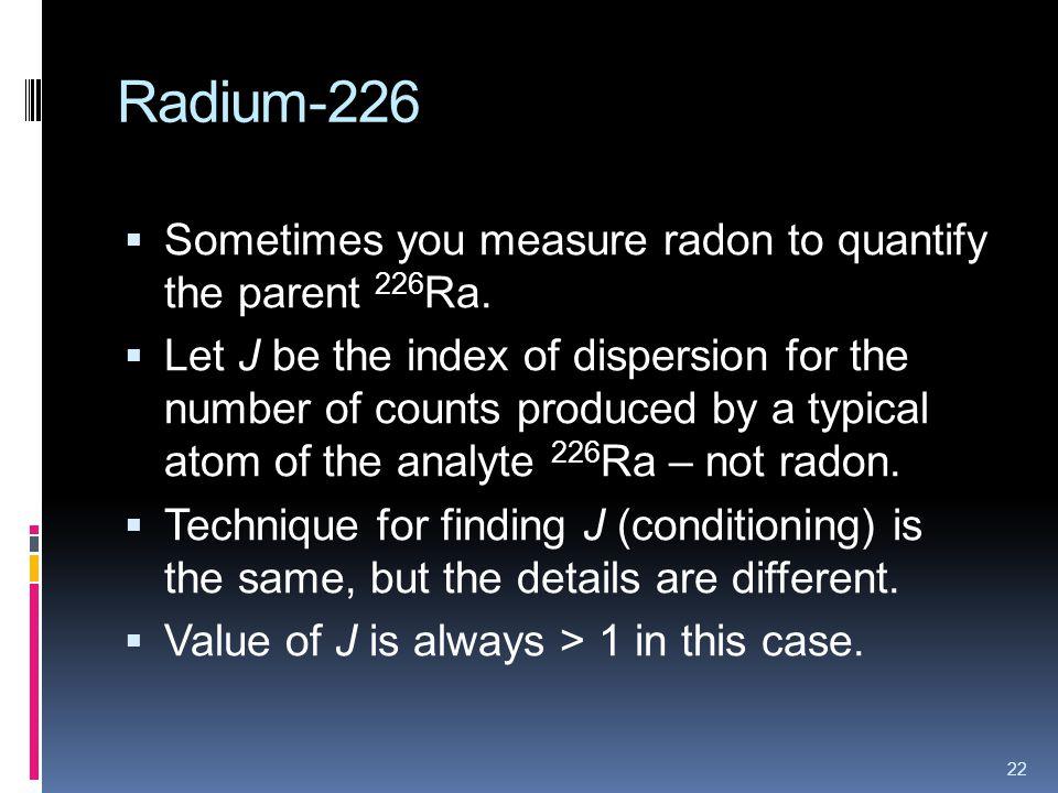Radium-226 Sometimes you measure radon to quantify the parent 226 Ra.