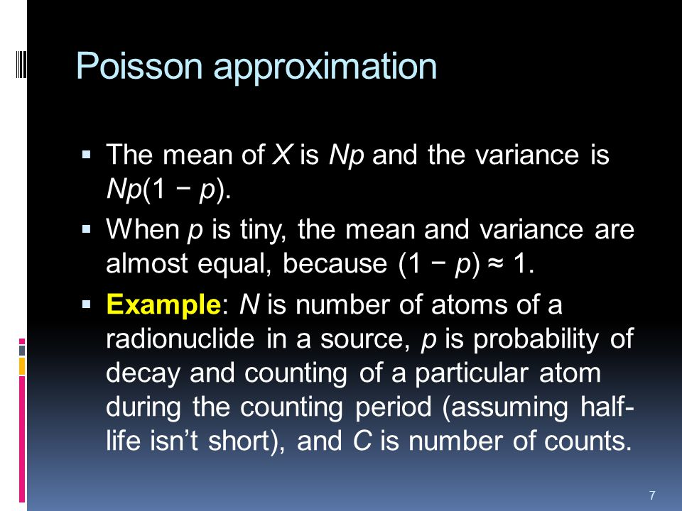 Poisson approximation The mean of X is Np and the variance is Np(1 p).