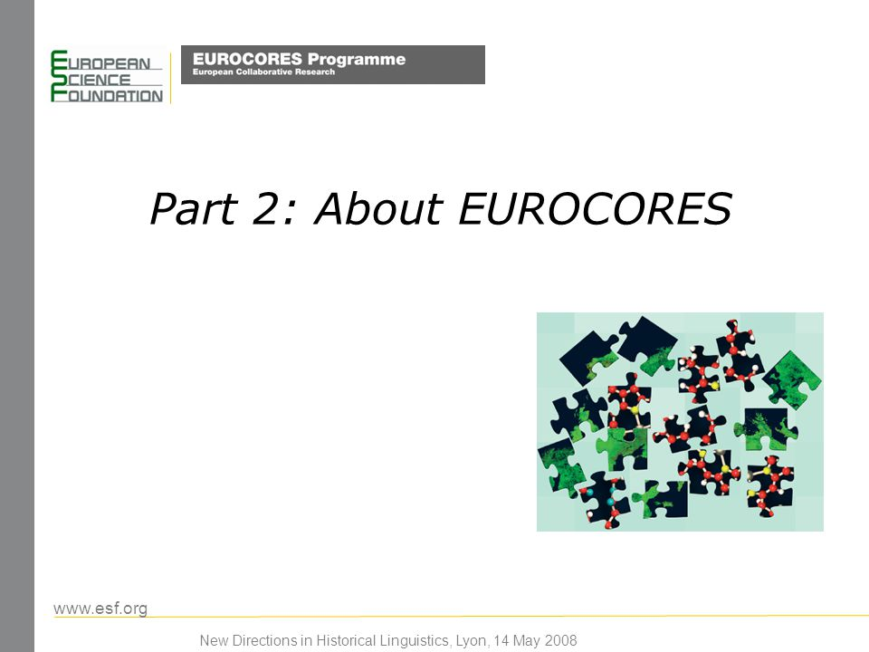 www.esf.org New Directions in Historical Linguistics, Lyon, 14 May 2008 Part 2: About EUROCORES