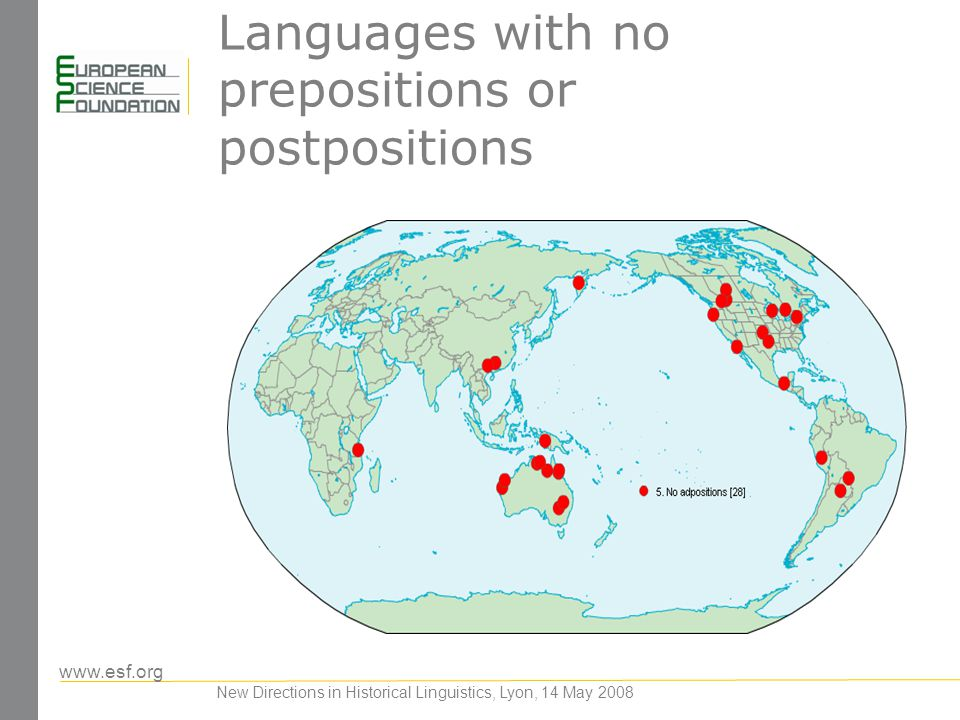 www.esf.org Languages with no prepositions or postpositions New Directions in Historical Linguistics, Lyon, 14 May 2008