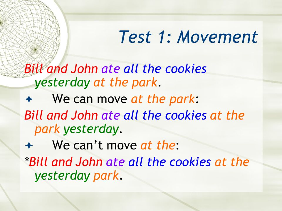 Test 1: Movement Bill and John ate all the cookies yesterday at the park. We can move at the park: Bill and John ate all the cookies at the park yeste