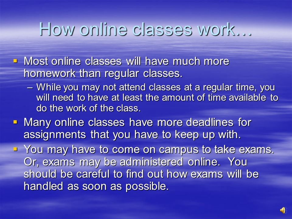 How online classes work… Most online classes require you to get in touch with your instructor, BEFORE the class starts.