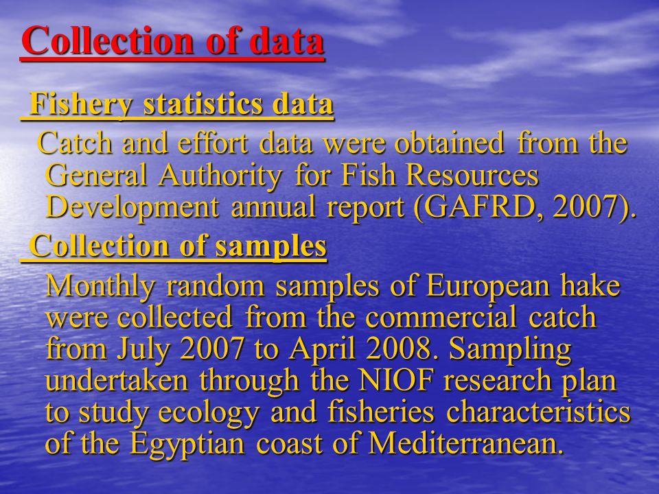 Collection of data Fishery statistics data Fishery statistics data Catch and effort data were obtained from the General Authority for Fish Resources Development annual report (GAFRD, 2007).