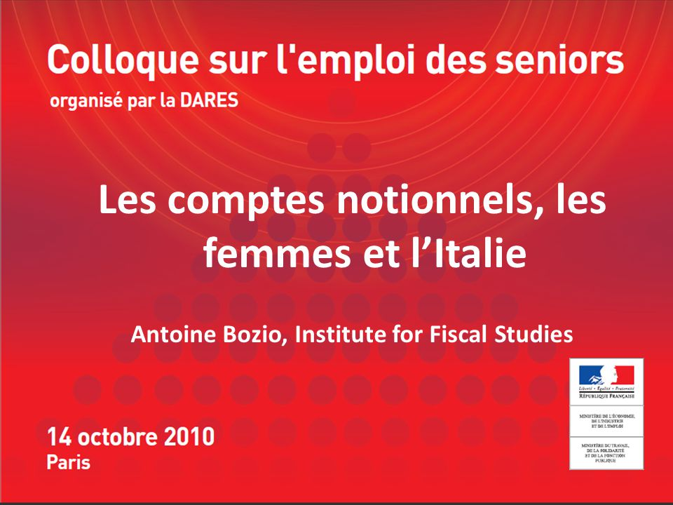 Les comptes notionnels, les femmes et lItalie Antoine Bozio, Institute for Fiscal Studies