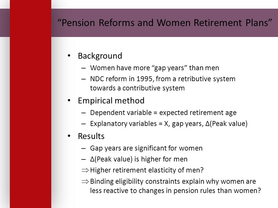 Pension Reforms and Women Retirement Plans Background – Women have more gap years than men – NDC reform in 1995, from a retributive system towards a c